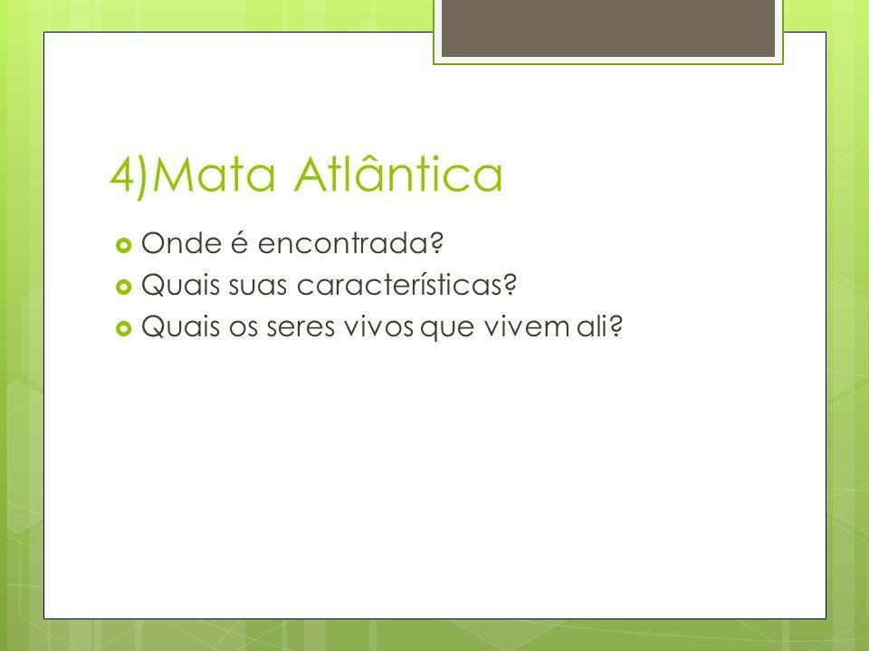 4)Mata Atlântica Onde é encontrada Quais suas características