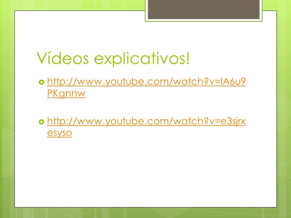 Vídeos explicativos! http://www.youtube.com/watch v=IA6u9PKgnnw