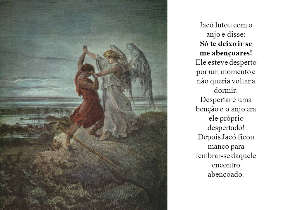 Jacó lutou com o anjo e disse: Só te deixo ir se me abençoares