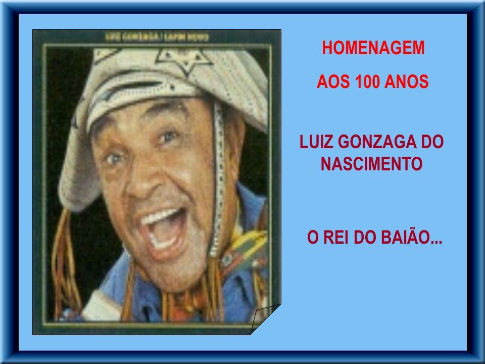 HOMENAGEM AOS 100 ANOS LUIZ GONZAGA DO NASCIMENTO O REI DO BAIÃO...
