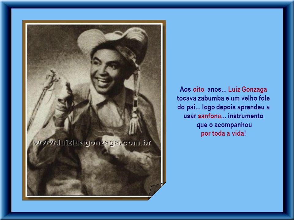 Aos oito anos... Luiz Gonzaga tocava zabumba e um velho fole