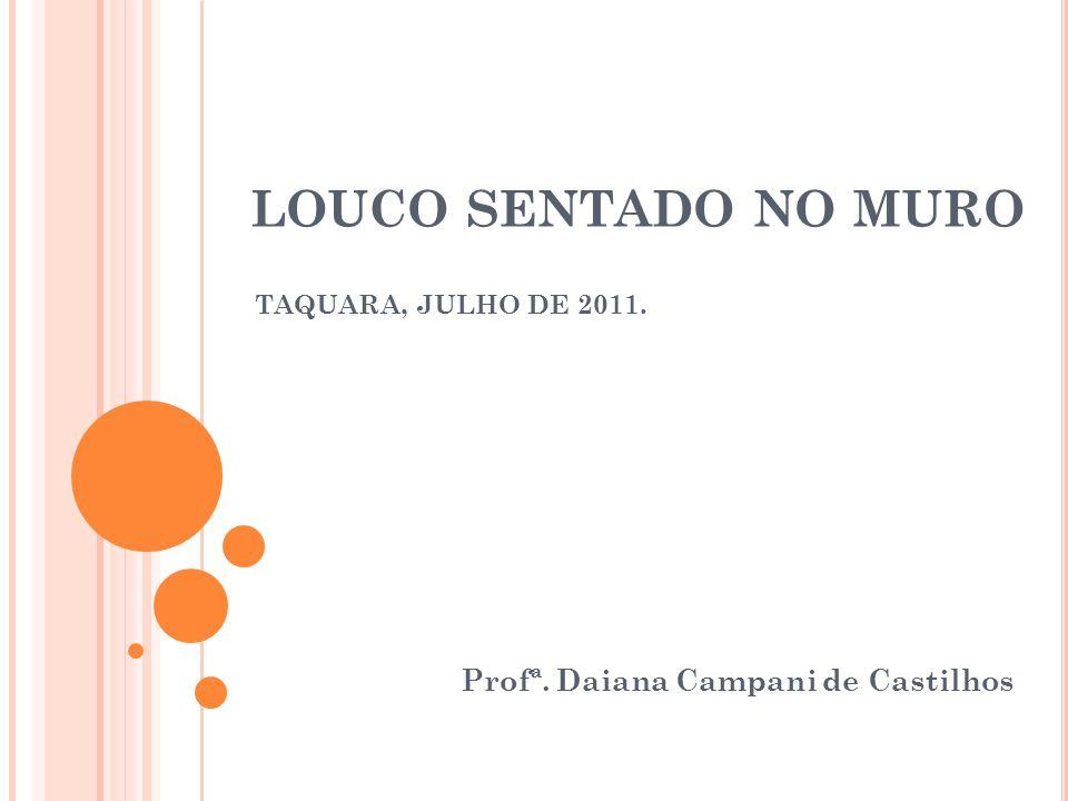 LOUCO SENTADO NO MURO Profª. Daiana Campani de Castilhos