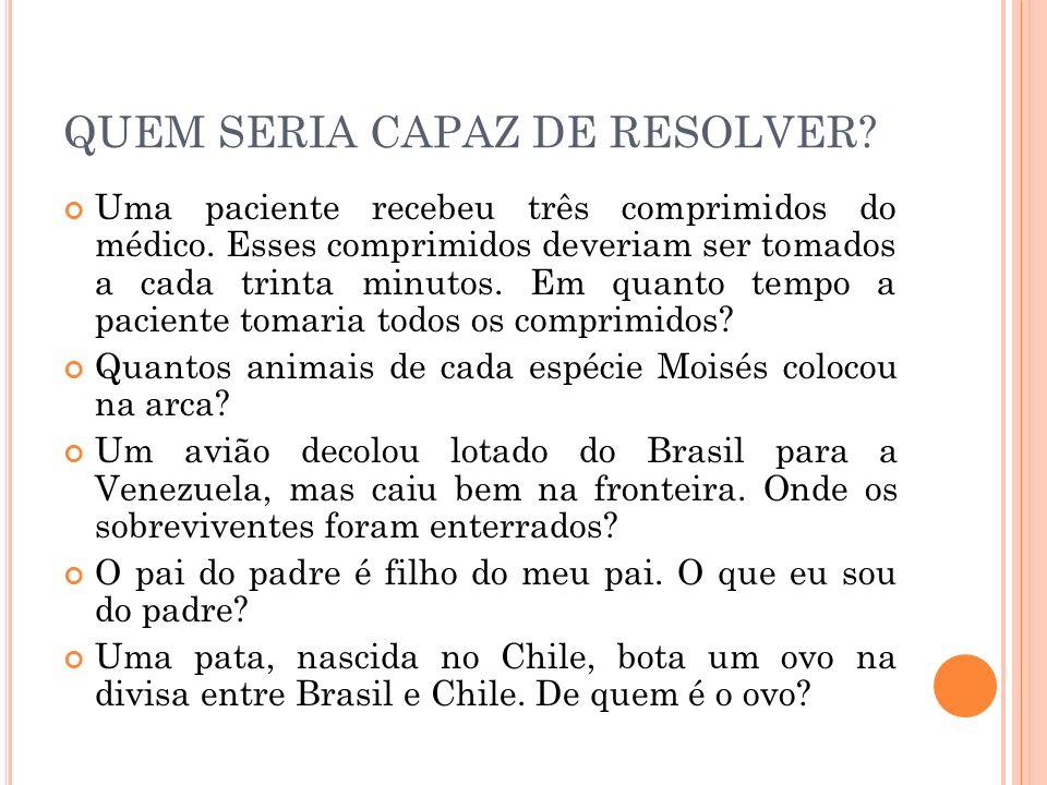QUEM SERIA CAPAZ DE RESOLVER