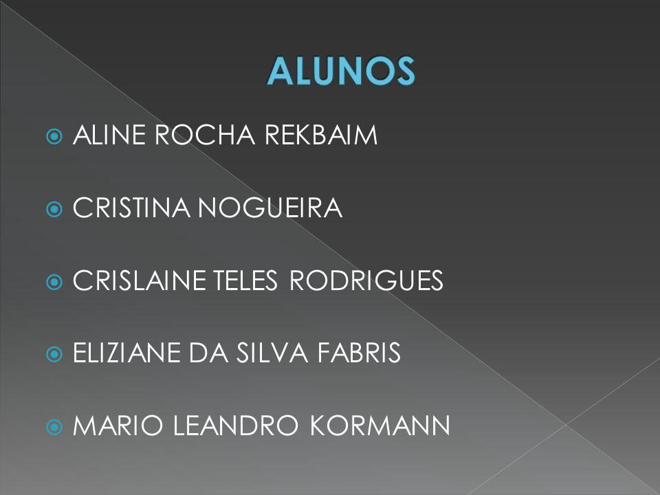ALUNOS ALINE ROCHA REKBAIM CRISTINA NOGUEIRA CRISLAINE TELES RODRIGUES