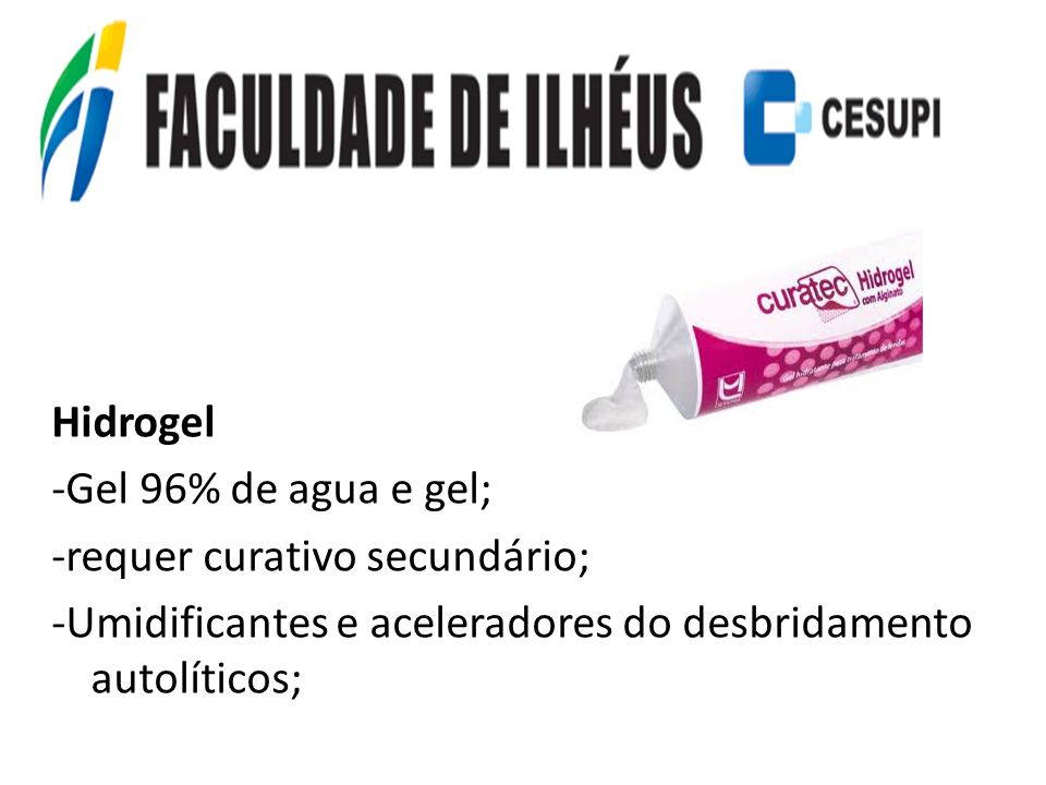 Hidrogel -Gel 96% de agua e gel; -requer curativo secundário; -Umidificantes e aceleradores do desbridamento autolíticos;