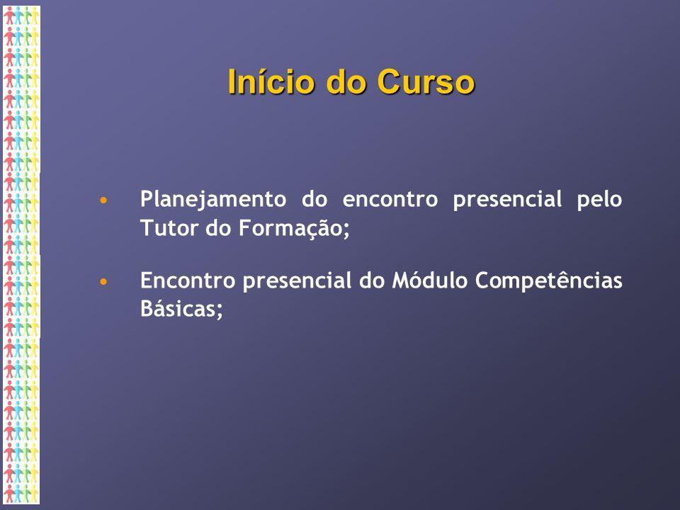 Início do Curso Planejamento do encontro presencial pelo Tutor do Formação; Encontro presencial do Módulo Competências Básicas;