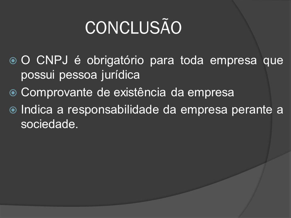 CONCLUSÃO O CNPJ é obrigatório para toda empresa que possui pessoa jurídica. Comprovante de existência da empresa.