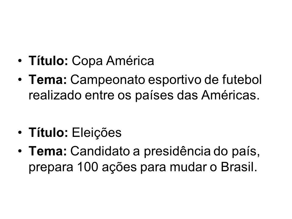 Título: Copa América Tema: Campeonato esportivo de futebol realizado entre os países das Américas. Título: Eleições.