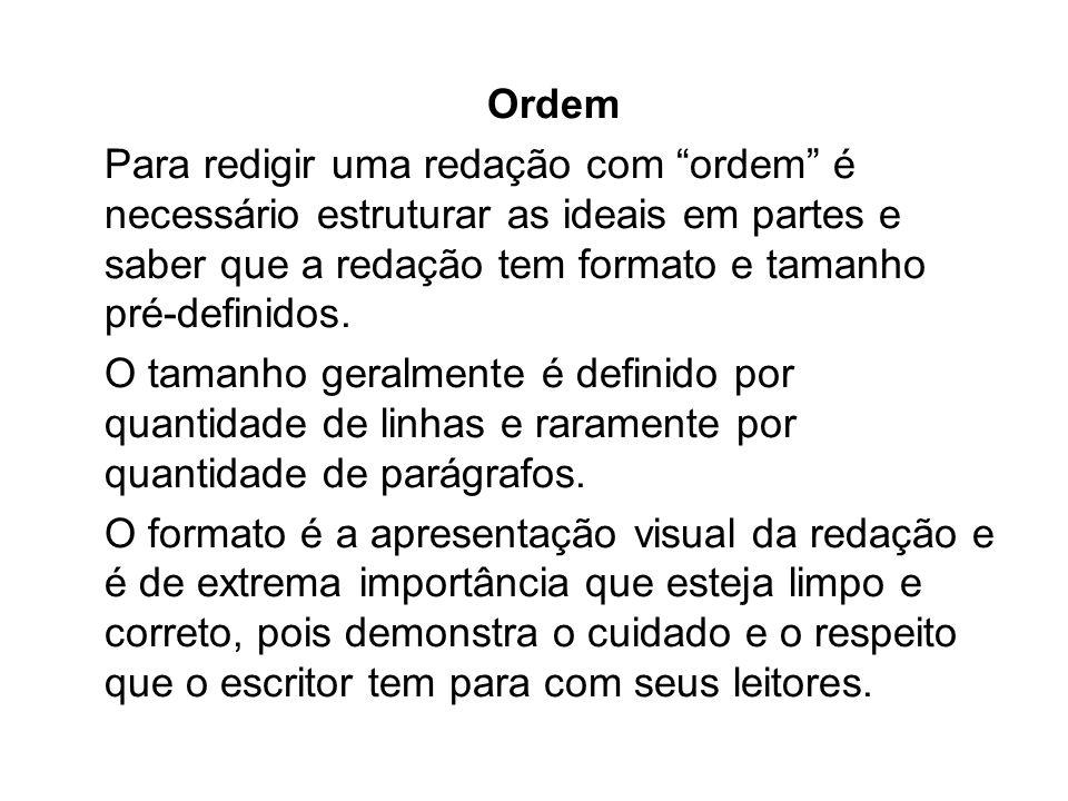 Ordem Para redigir uma redação com ordem é necessário estruturar as ideais em partes e saber que a redação tem formato e tamanho pré-definidos.