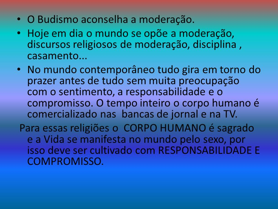 O Budismo aconselha a moderação.