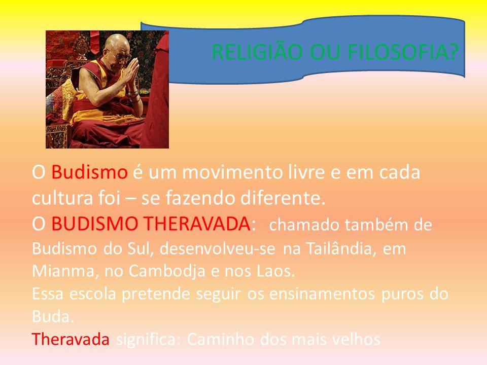 RELIGIÃO OU FILOSOFIA O Budismo é um movimento livre e em cada cultura foi – se fazendo diferente.