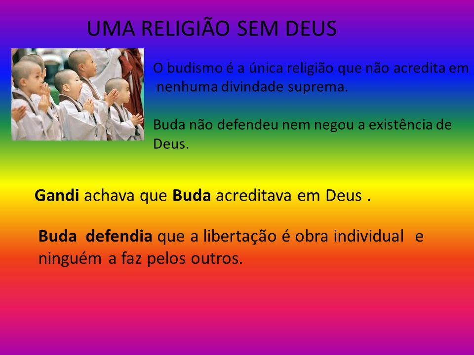 UMA RELIGIÃO SEM DEUS Gandi achava que Buda acreditava em Deus .