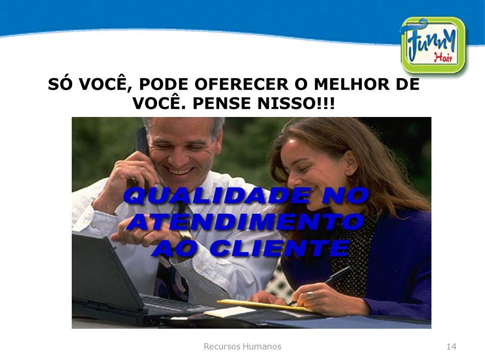 SÓ VOCÊ, PODE OFERECER O MELHOR DE VOCÊ. PENSE NISSO!!!