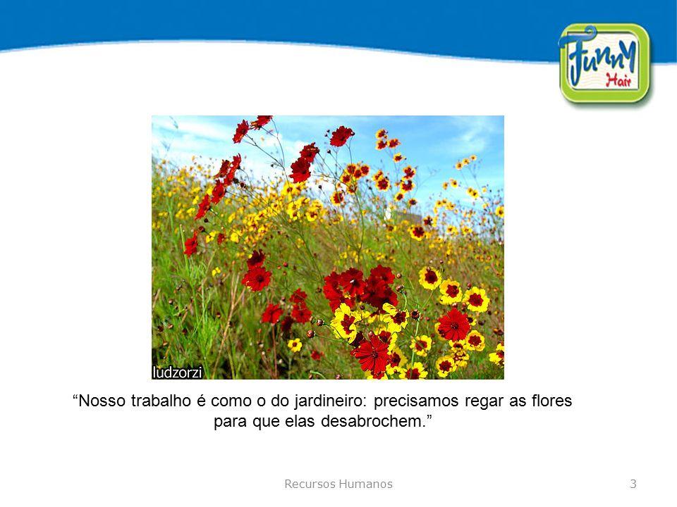 Nosso trabalho é como o do jardineiro: precisamos regar as flores para que elas desabrochem.