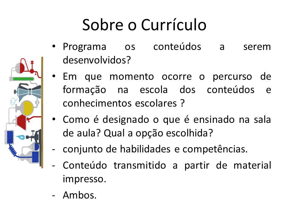 Sobre o Currículo Programa os conteúdos a serem desenvolvidos
