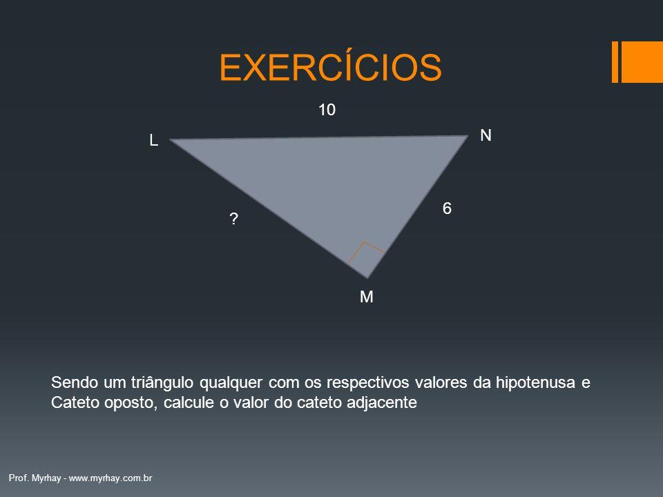 EXERCÍCIOS 10. 6. L. N. M. Sendo um triângulo qualquer com os respectivos valores da hipotenusa e.