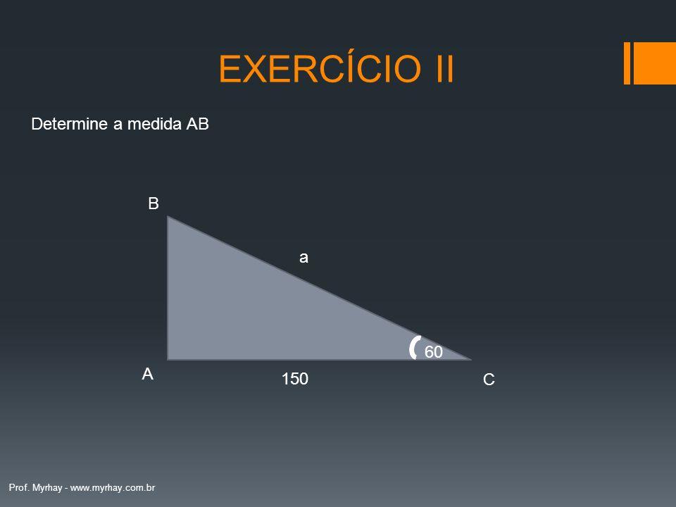 EXERCÍCIO II Determine a medida AB B a 60 A 150 C