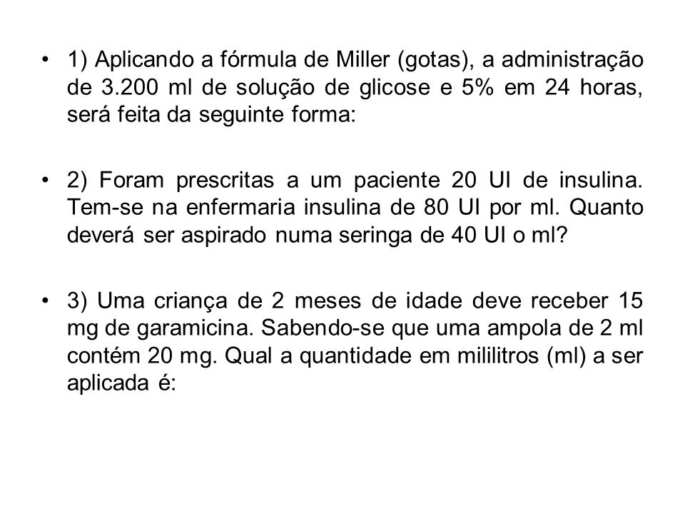 1) Aplicando a fórmula de Miller (gotas), a administração de 3