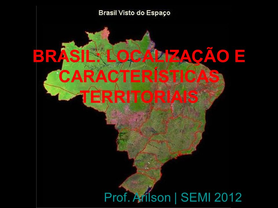 BRASIL: LOCALIZAÇÃO E CARACTERÍSTICAS TERRITORIAIS