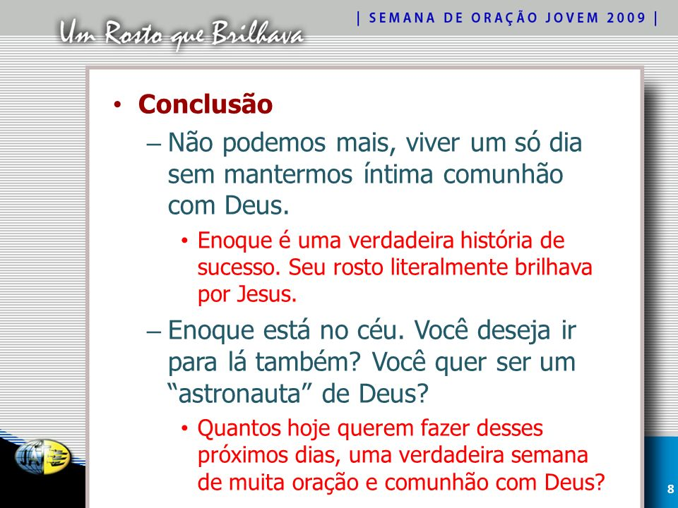 Conclusão Não podemos mais, viver um só dia sem mantermos íntima comunhão com Deus.
