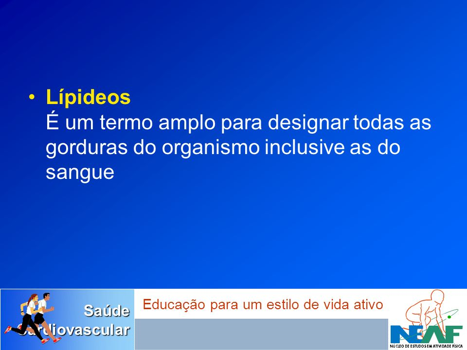 Lípideos É um termo amplo para designar todas as gorduras do organismo inclusive as do sangue