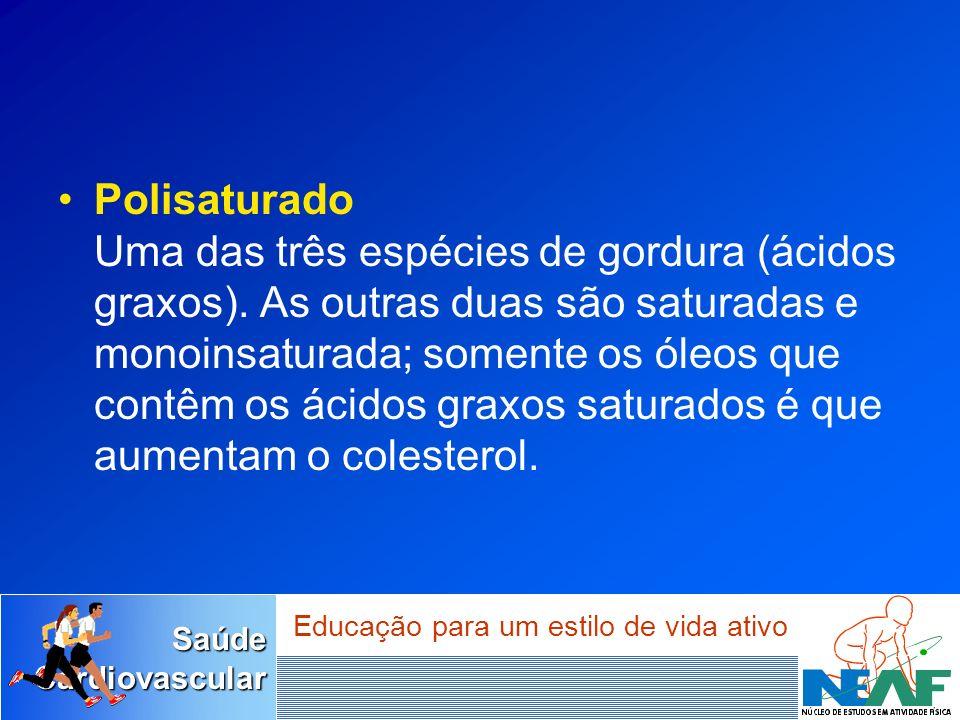 Polisaturado Uma das três espécies de gordura (ácidos graxos)