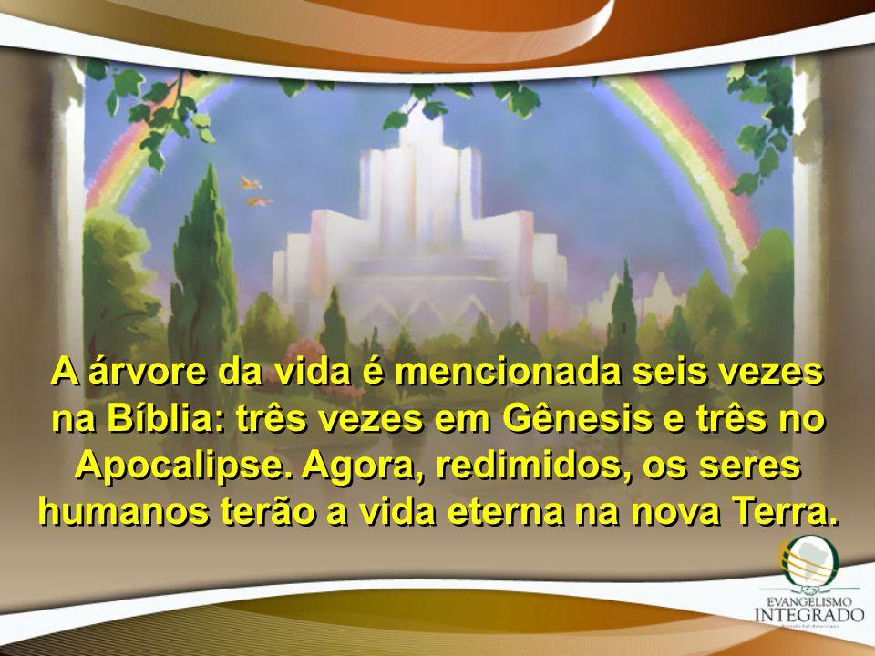 A árvore da vida é mencionada seis vezes na Bíblia: três vezes em Gênesis e três no Apocalipse.
