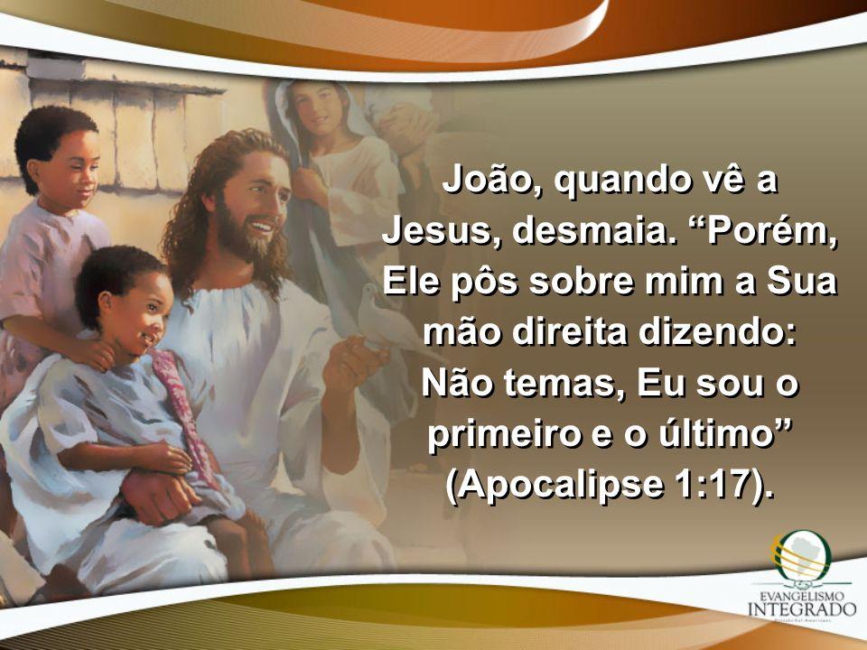 João, quando vê a Jesus, desmaia