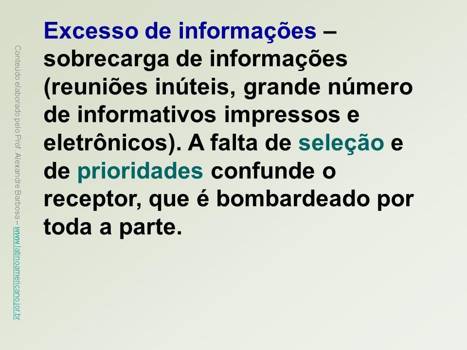 Excesso de informações – sobrecarga de informações (reuniões inúteis, grande número de informativos impressos e eletrônicos).