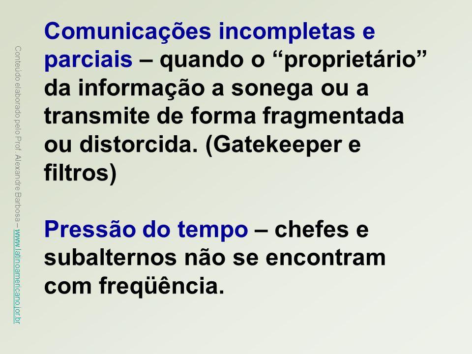 Comunicações incompletas e parciais – quando o proprietário da informação a sonega ou a transmite de forma fragmentada ou distorcida. (Gatekeeper e filtros)