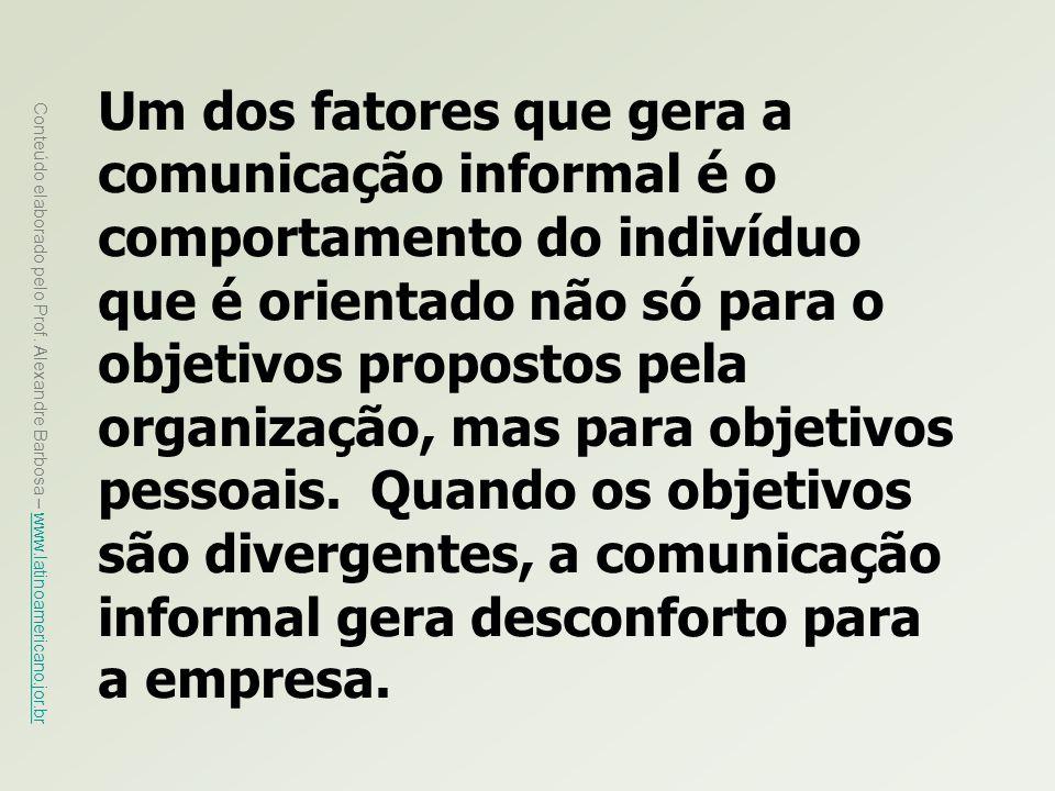 Um dos fatores que gera a comunicação informal é o comportamento do indivíduo que é orientado não só para o objetivos propostos pela organização, mas para objetivos pessoais.
