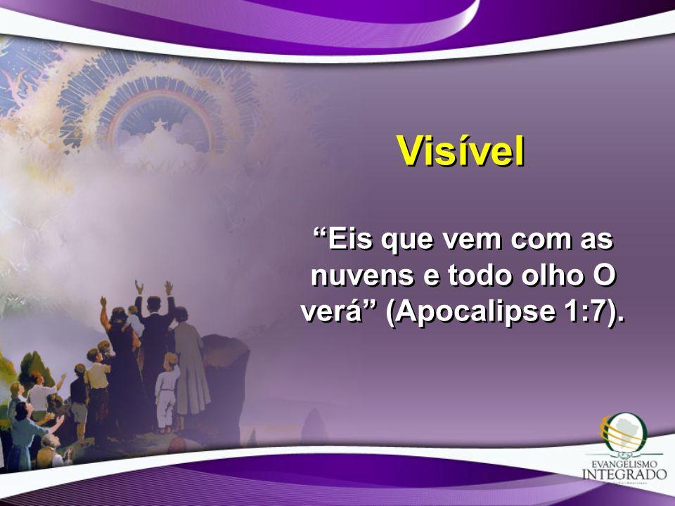 Eis que vem com as nuvens e todo olho O verá (Apocalipse 1:7).