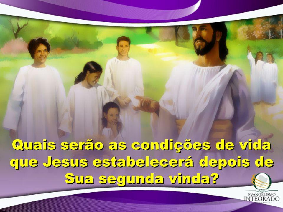 Quais serão as condições de vida que Jesus estabelecerá depois de Sua segunda vinda
