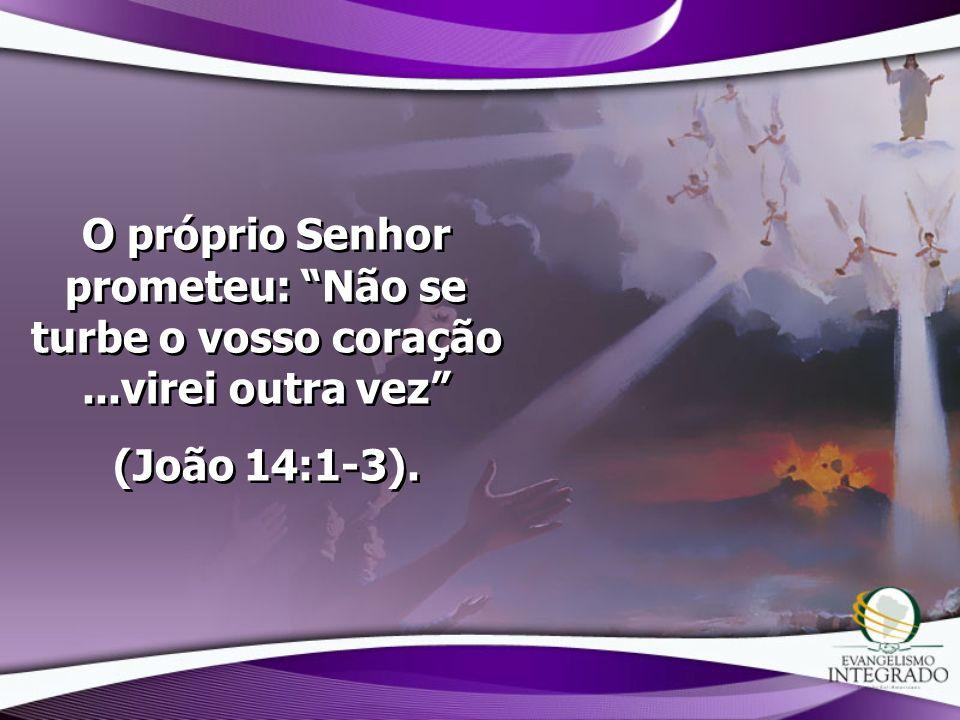 O próprio Senhor prometeu: Não se turbe o vosso coração