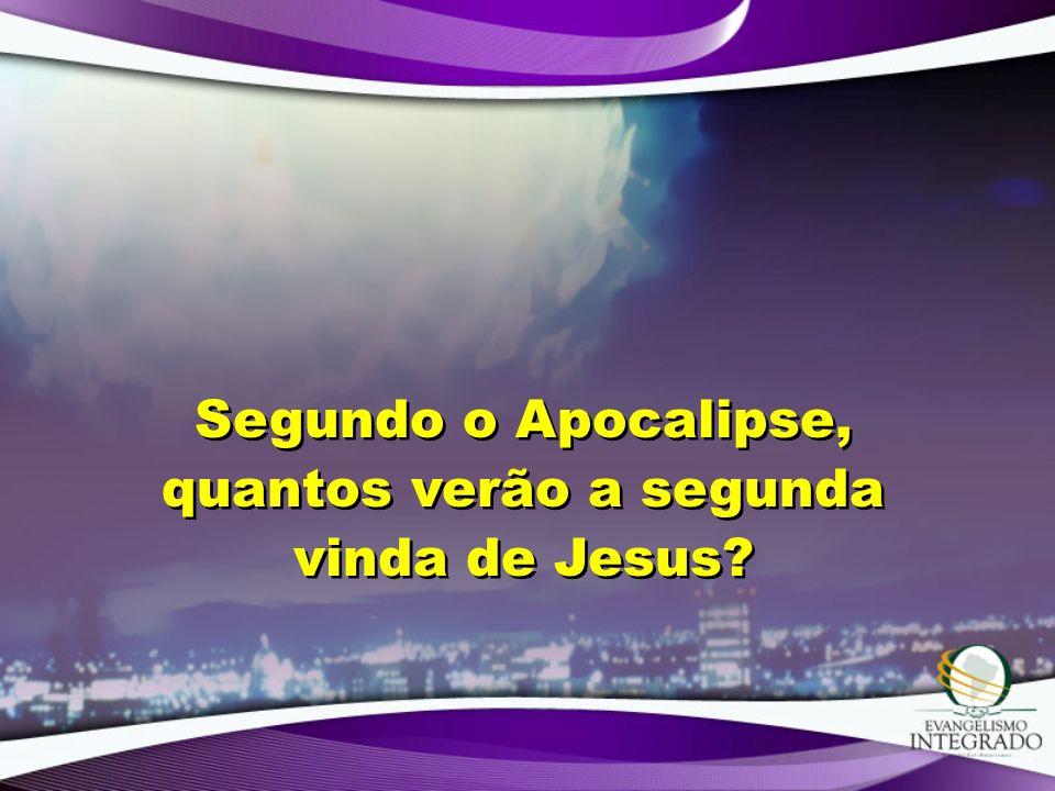 Segundo o Apocalipse, quantos verão a segunda vinda de Jesus