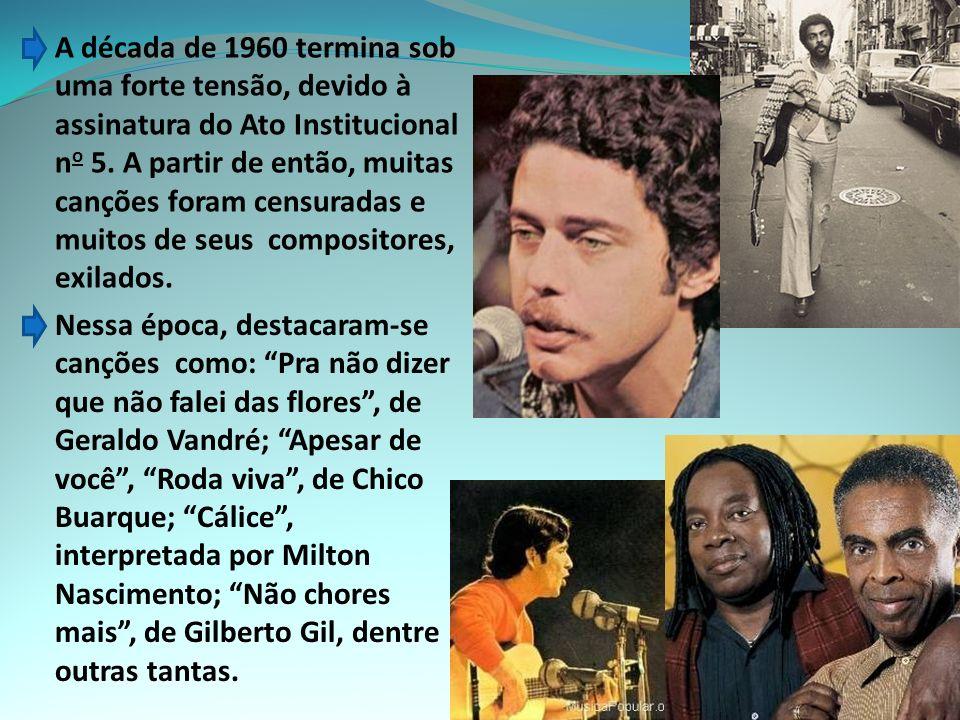A década de 1960 termina sob uma forte tensão, devido à assinatura do Ato Institucional no 5. A partir de então, muitas canções foram censuradas e muitos de seus compositores, exilados.