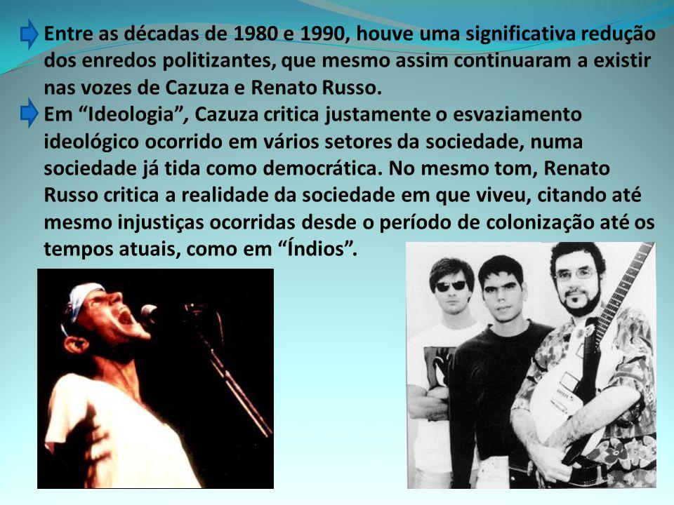 Entre as décadas de 1980 e 1990, houve uma significativa redução dos enredos politizantes, que mesmo assim continuaram a existir nas vozes de Cazuza e Renato Russo.
