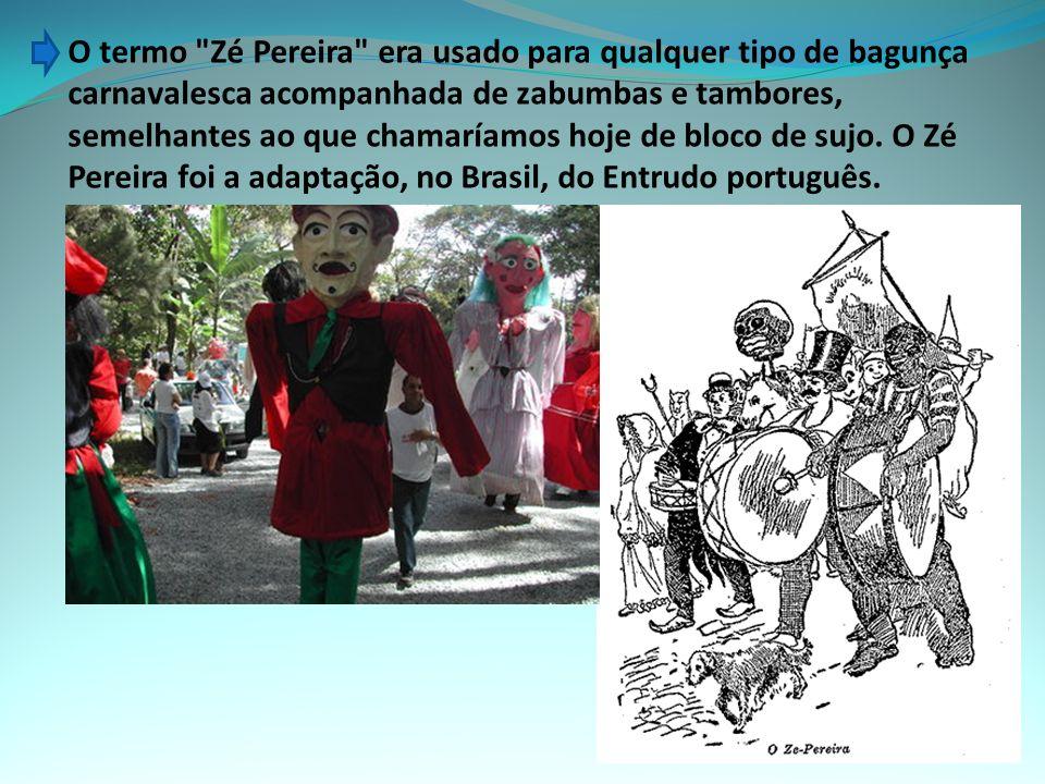 O termo Zé Pereira era usado para qualquer tipo de bagunça carnavalesca acompanhada de zabumbas e tambores, semelhantes ao que chamaríamos hoje de bloco de sujo.