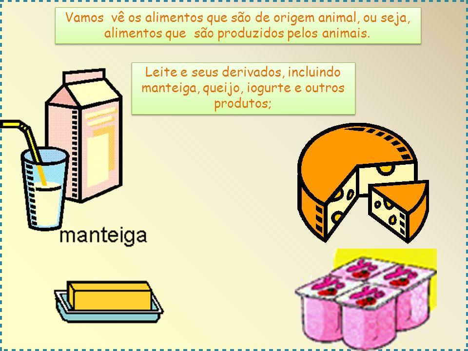 Vamos vê os alimentos que são de origem animal, ou seja, alimentos que são produzidos pelos animais.
