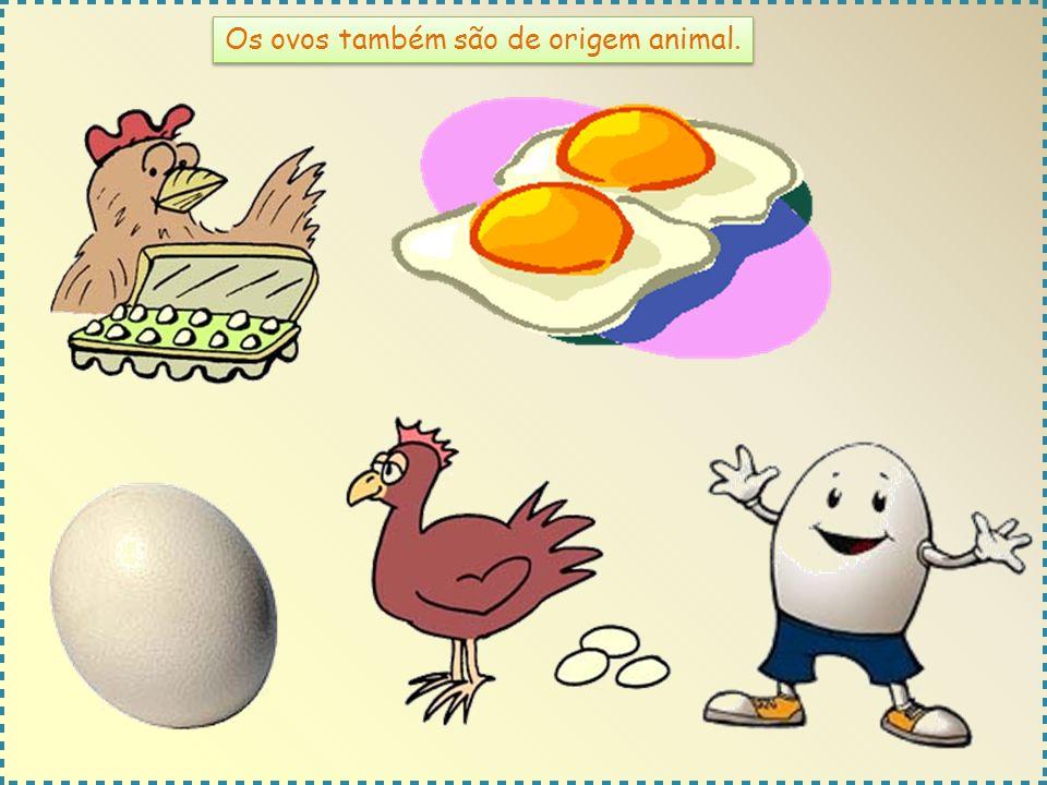 Os ovos também são de origem animal.