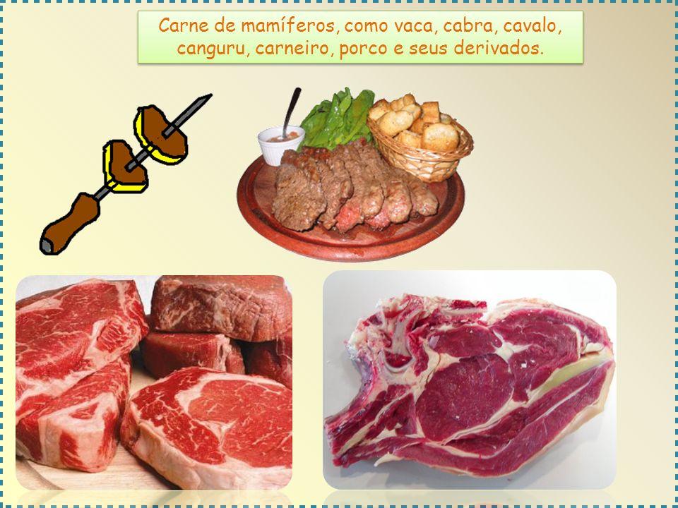 Carne de mamíferos, como vaca, cabra, cavalo, canguru, carneiro, porco e seus derivados.
