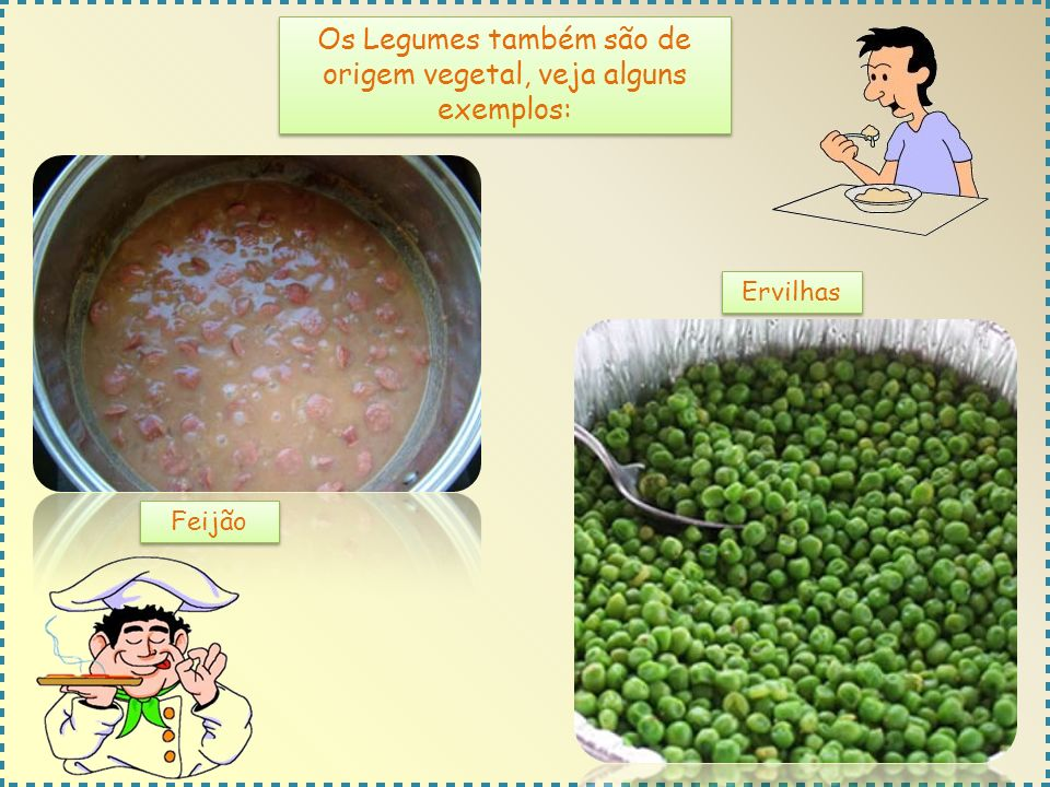 Os Legumes também são de origem vegetal, veja alguns exemplos: