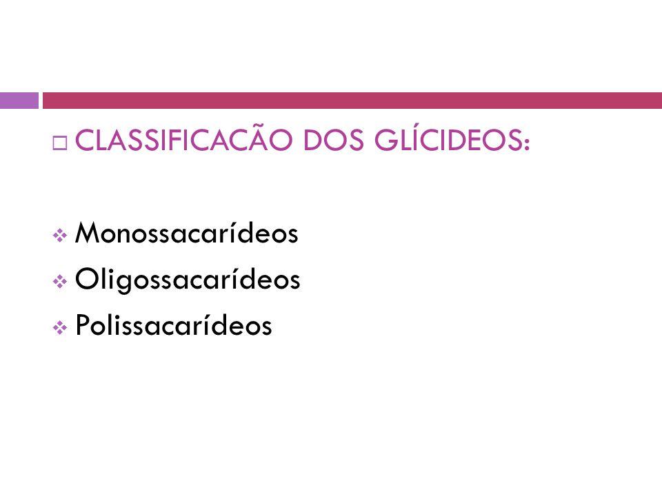 CLASSIFICACÃO DOS GLÍCIDEOS: