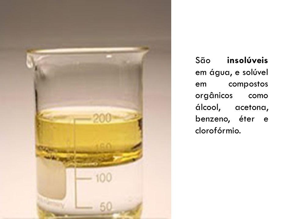 São insolúveis em água, e solúvel em compostos orgânicos como álcool, acetona, benzeno, éter e clorofórmio.