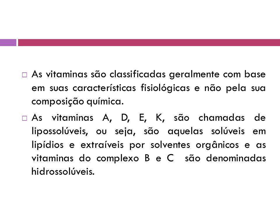 As vitaminas são classificadas geralmente com base em suas características fisiológicas e não pela sua composição química.