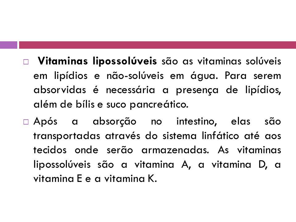 Vitaminas lipossolúveis são as vitaminas solúveis em lipídios e não-solúveis em água. Para serem absorvidas é necessária a presença de lipídios, além de bílis e suco pancreático.
