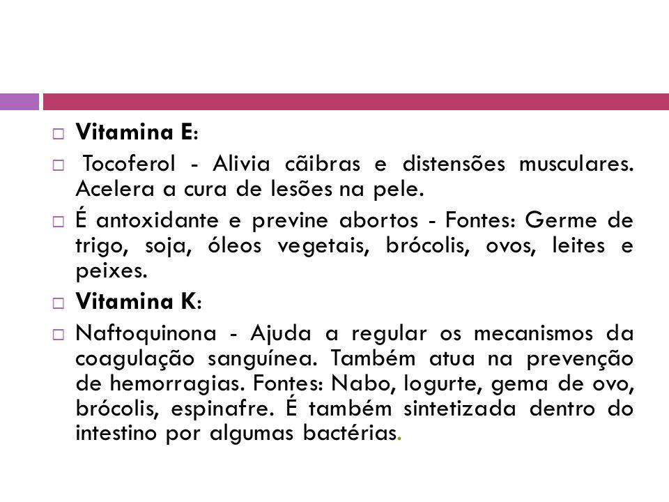 Vitamina E: Tocoferol - Alivia cãibras e distensões musculares. Acelera a cura de lesões na pele.