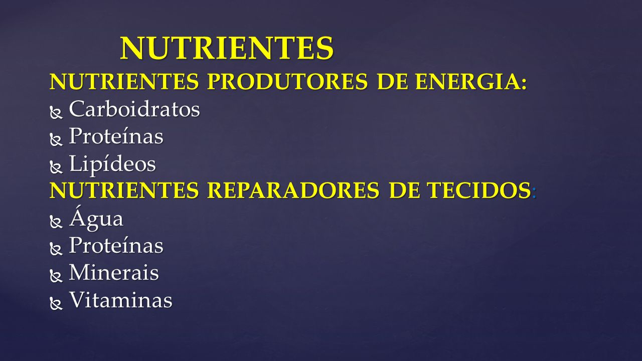NUTRIENTES NUTRIENTES PRODUTORES DE ENERGIA: Carboidratos Proteínas