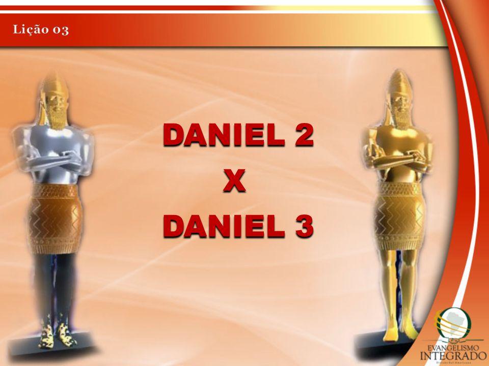 Lição 03 Daniel 2 x Daniel 3