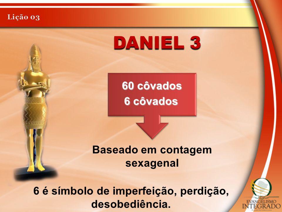 Daniel 3 60 côvados 6 côvados Baseado em contagem sexagenal
